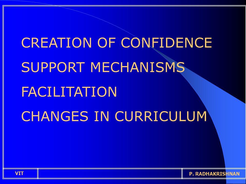 CREATION OF CONFIDENCE SUPPORT MECHANISMS FACILITATION CHANGES IN CURRICULUM VIT P. RADHAKRISHNAN