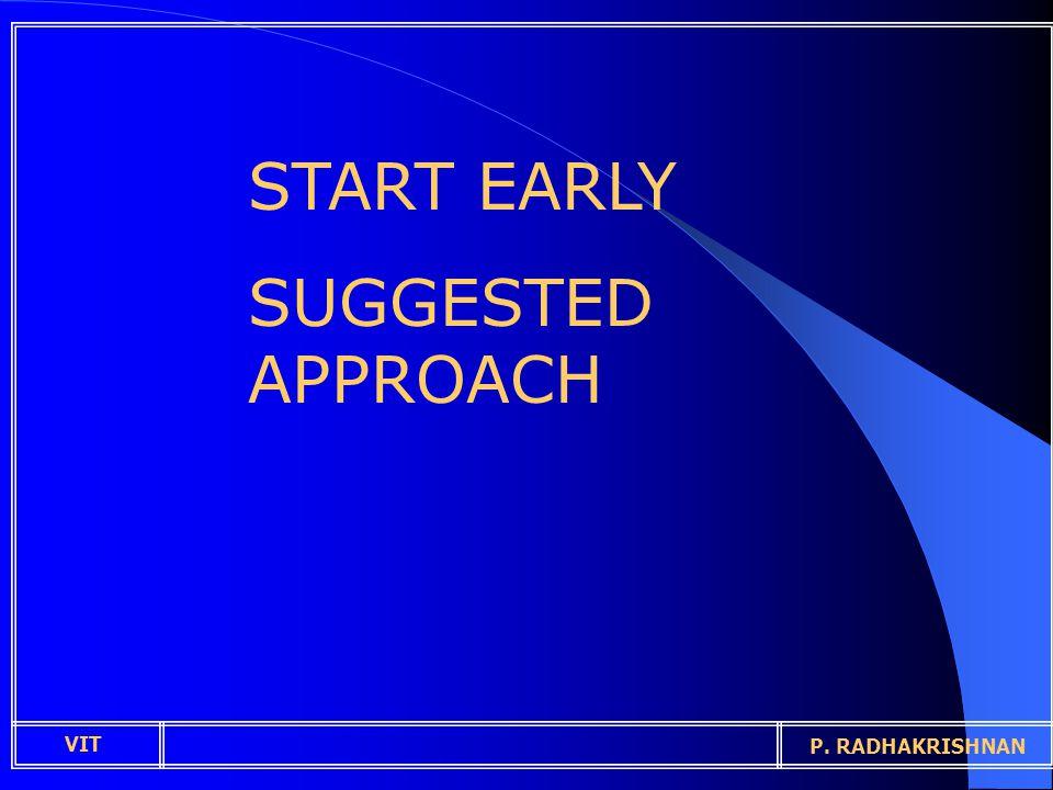 START EARLY SUGGESTED APPROACH VIT P. RADHAKRISHNAN