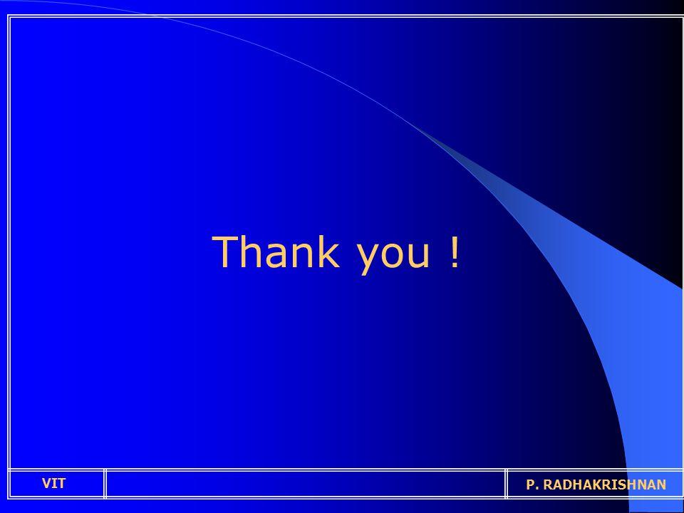 Thank you ! VIT P. RADHAKRISHNAN