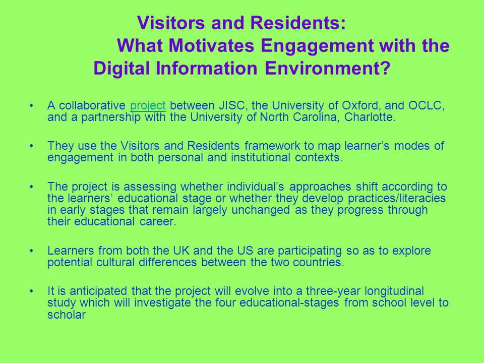 References JISC. Visitors and Residents: What Motivates Engagement with the Digital Information Environment.
