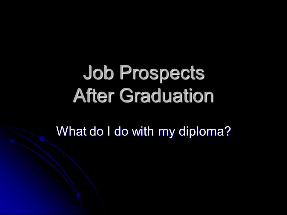 Job Prospects After Graduation What do I do with my diploma