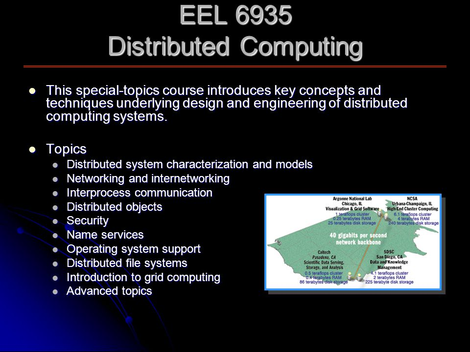 EEL 6935 Distributed Computing This special-topics course introduces key concepts and techniques underlying design and engineering of distributed computing systems.