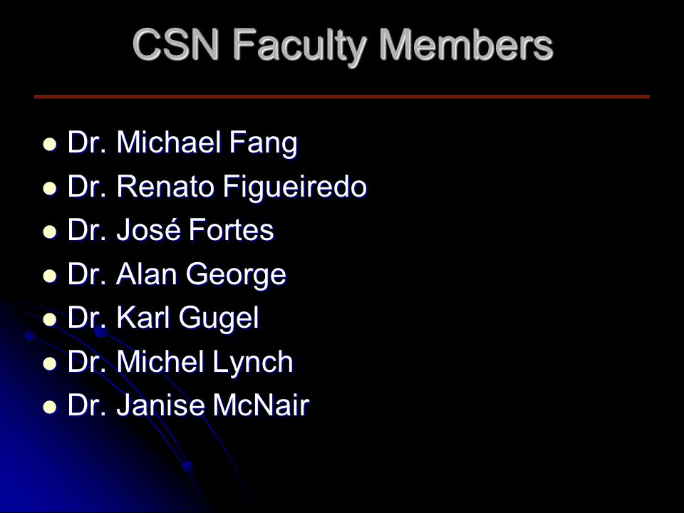 CSN Faculty Members Dr. Michael Fang Dr. Michael Fang Dr.