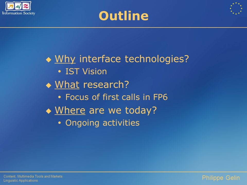 Content, Multimedia Tools and Markets Linguistic Applications Philippe Gelin PART II PART II Interface Technologies in FP 6 scope and focus in 2003
