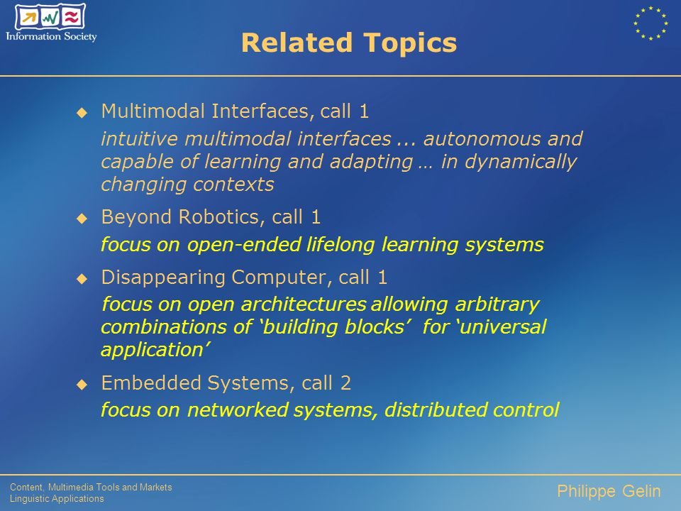 Content, Multimedia Tools and Markets Linguistic Applications Philippe Gelin Ongoing Activities  cognitive vision systems 2000 – 2002  robust image recognition  from application-specific to generalised solutions  from focus on low-level processing & robustness of individual components to systems approach where every component (incl.
