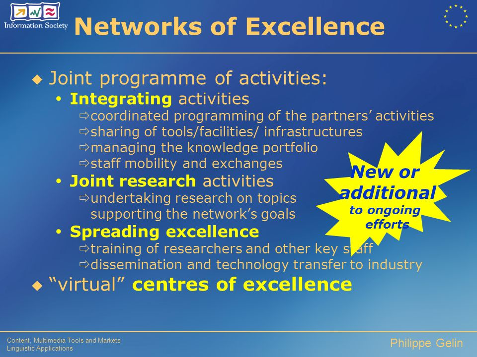 Content, Multimedia Tools and Markets Linguistic Applications Philippe Gelin Networks of Excellence  Spread excellence  Xfertilisation among disciplines  Bring together the best research in constituent disciplines, integrate resources, (e.g.
