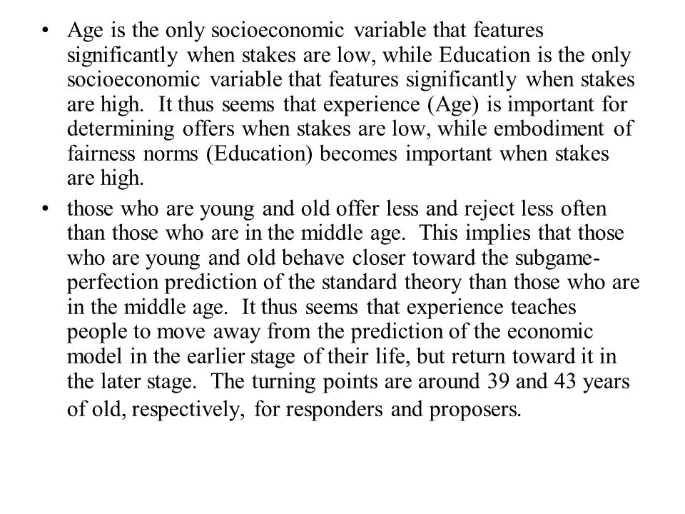 Age is the only socioeconomic variable that features significantly when stakes are low, while Education is the only socioeconomic variable that features significantly when stakes are high.