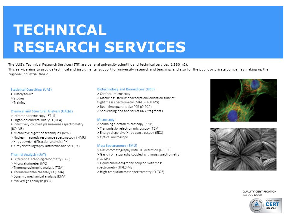 TECHNICAL RESEARCH SERVICES The UdG's Technical Research Services (STR) are general university scientific and technical services (1,330 m2).