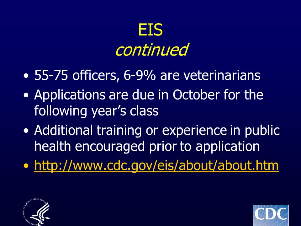EIS continued 55-75 officers, 6-9% are veterinarians Applications are due in October for the following year's class Additional training or experience