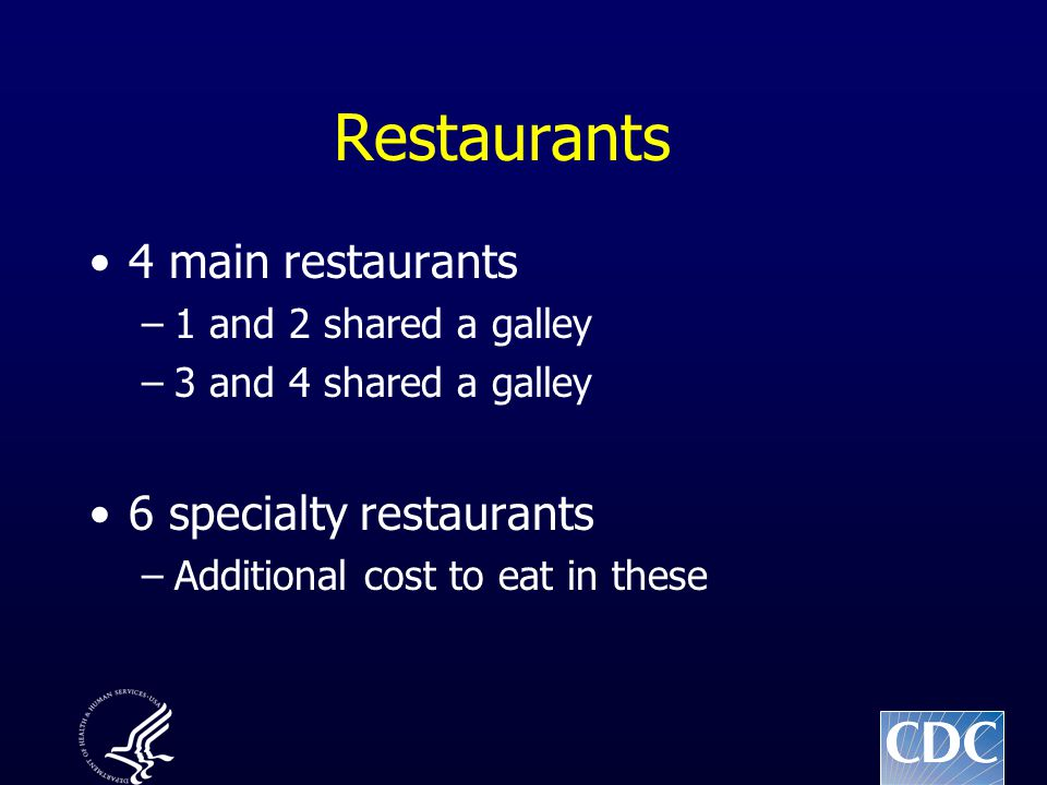 Restaurants 4 main restaurants –1 and 2 shared a galley –3 and 4 shared a galley 6 specialty restaurants –Additional cost to eat in these