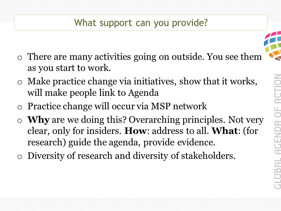 What support can you provide? o There are many activities going on outside. You see them as you start to work. o Make practice change via initiatives,