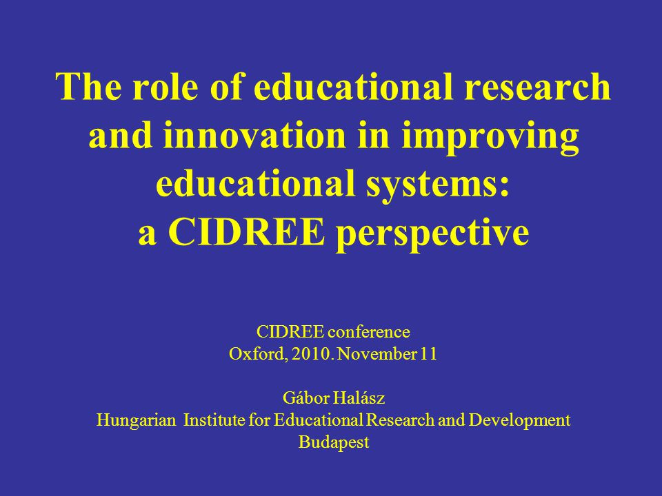 The role of educational research and innovation in improving educational systems: a CIDREE perspective CIDREE conference Oxford, 2010.