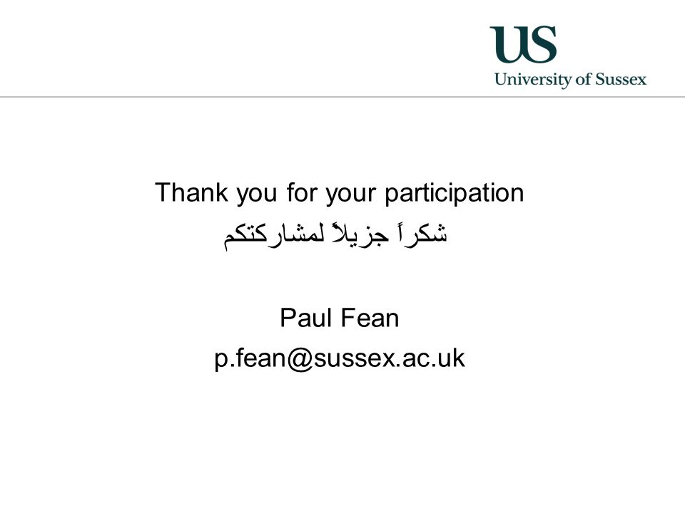 Thank you for your participation شكراً جزيلاً لمشاركتكم Paul Fean p.fean@sussex.ac.uk