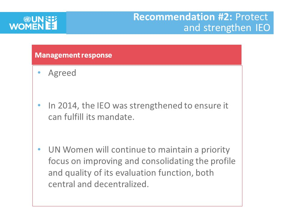 Agreed UN Women senior managers will continue to place great importance on the use of evaluative evidence to advance gender equality and women's empowerment, including by using it in UN system wide processes as well as intergovernmental mechanisms.