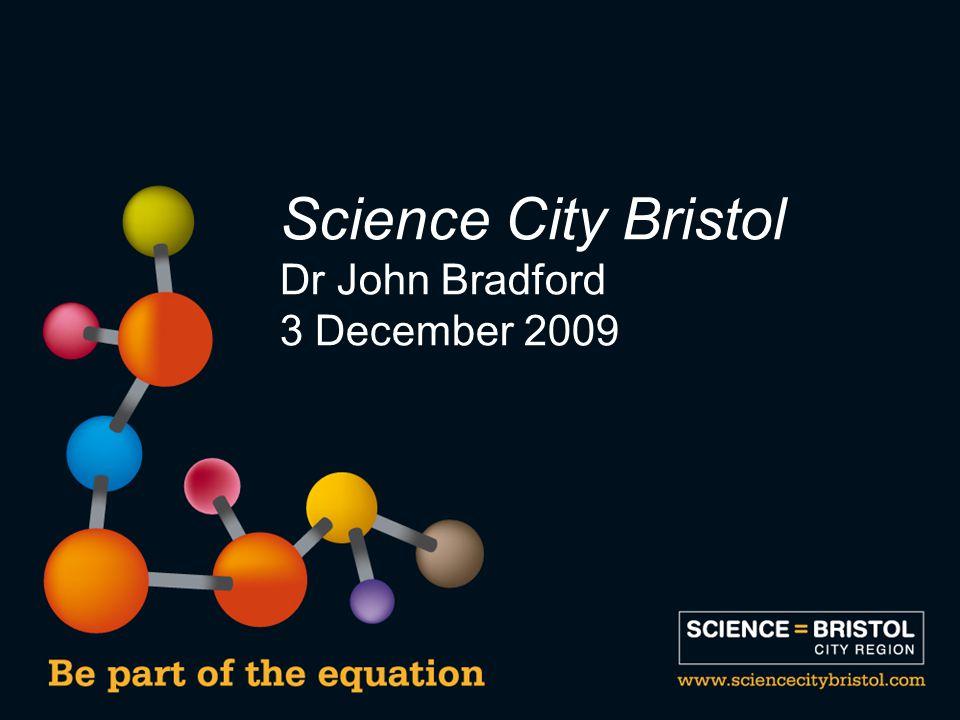 Science City Bristol Dr John Bradford 3 December 2009