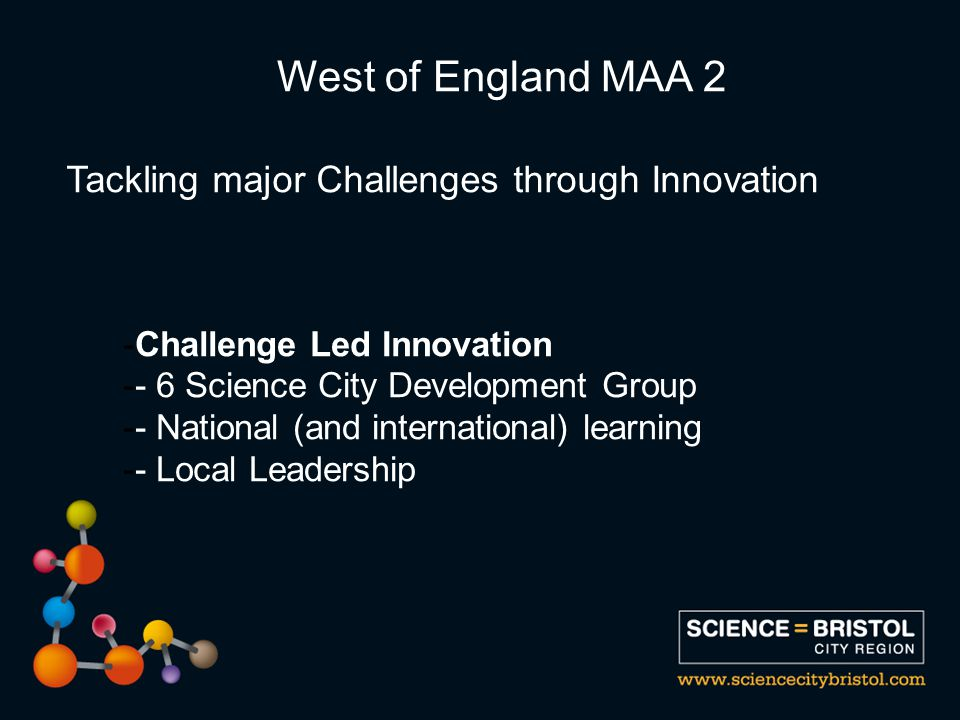Tackling major Challenges through Innovation -Challenge Led Innovation -- 6 Science City Development Group -- National (and international) learning -- Local Leadership West of England MAA 2