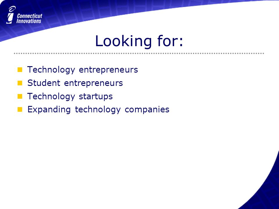 Looking for: Technology entrepreneurs Student entrepreneurs Technology startups Expanding technology companies