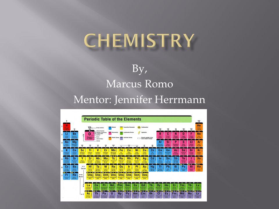 By, Marcus Romo Mentor: Jennifer Herrmann