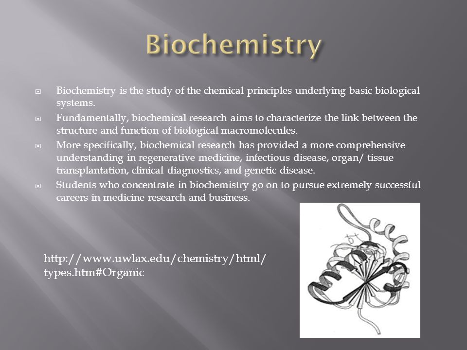  Biochemistry is the study of the chemical principles underlying basic biological systems.