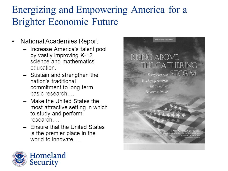 Energizing and Empowering America for a Brighter Economic Future National Academies Report –Increase America's talent pool by vastly improving K-12 science and mathematics education.