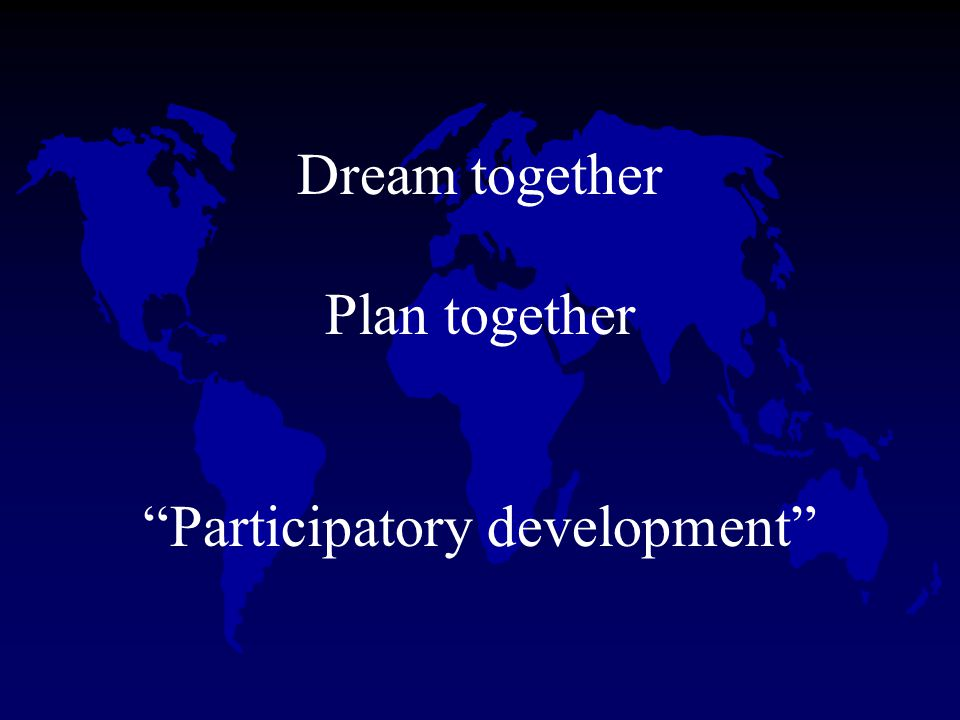 "Dream together Plan together ""Participatory development"""
