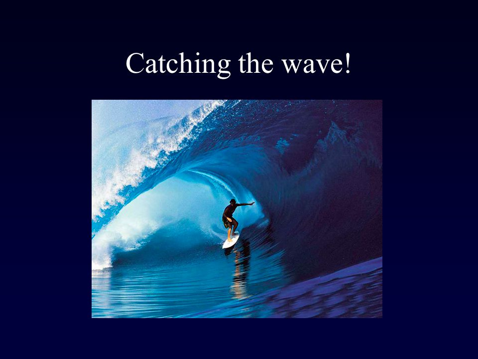 Catching the wave!