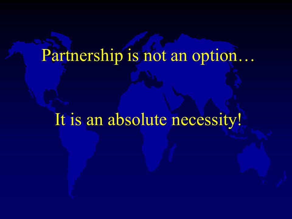 Partnership is not an option… It is an absolute necessity!