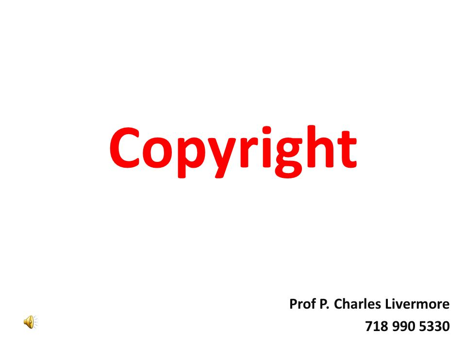 Copyright Prof P. Charles Livermore 718 990 5330