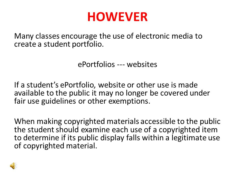 HOWEVER Many classes encourage the use of electronic media to create a student portfolio.