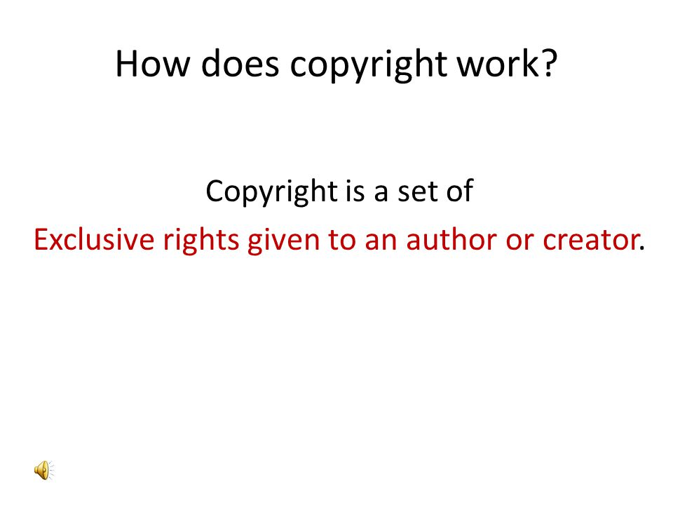 How does copyright work Copyright is a set of Exclusive rights given to an author or creator.