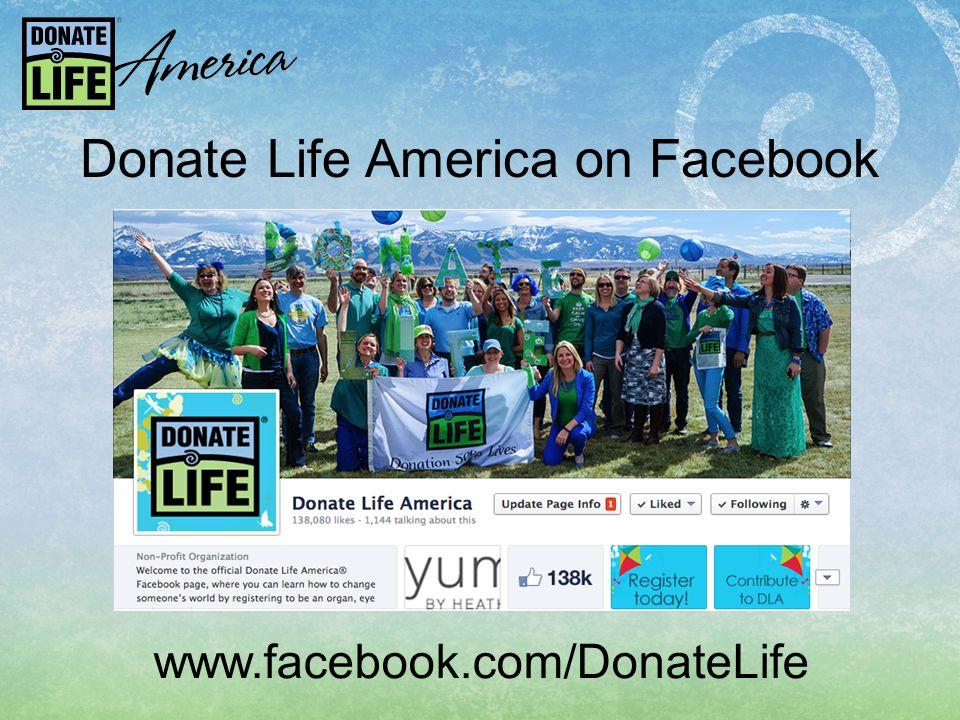Donate Life America on Facebook www.facebook.com/DonateLife