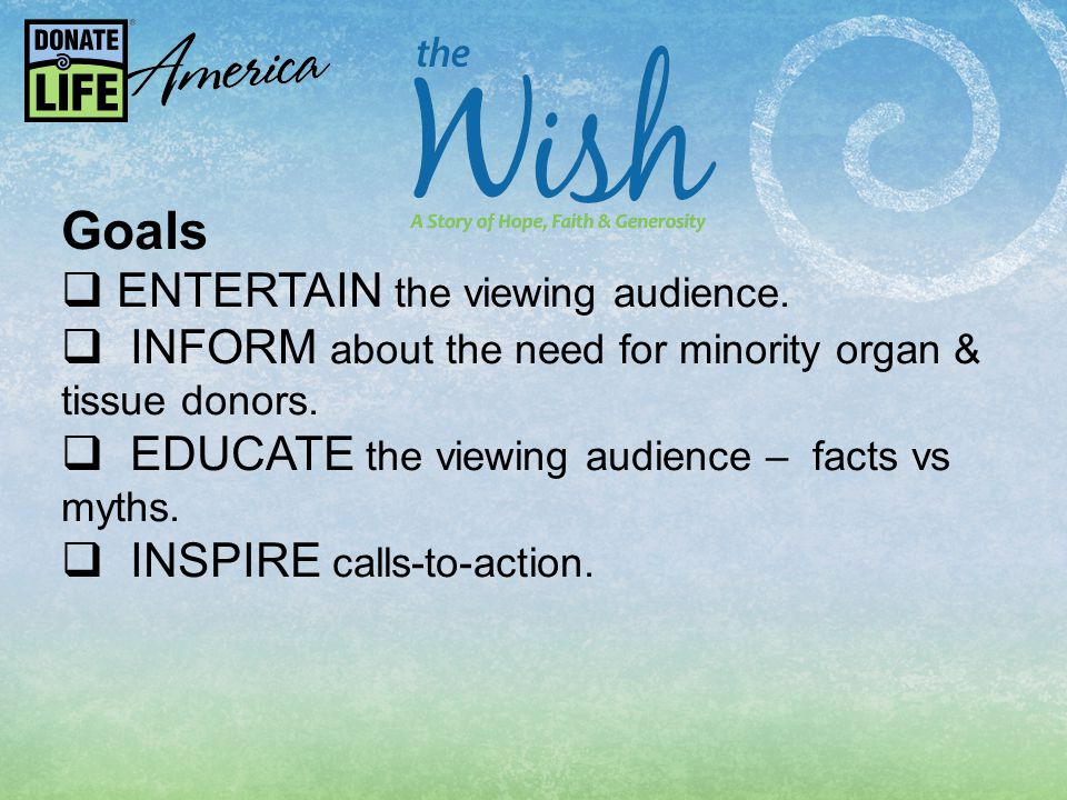 Goals  ENTERTAIN the viewing audience.  INFORM about the need for minority organ & tissue donors.
