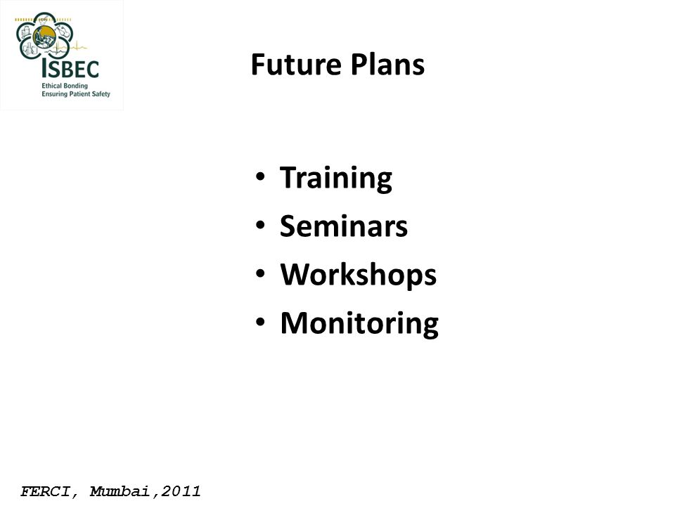 Future Plans Training Seminars Workshops Monitoring FERCI, Mumbai,2011