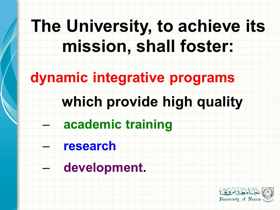 The University, to achieve its mission, shall foster: dynamic integrative programs which provide high quality – academic training – research – development.