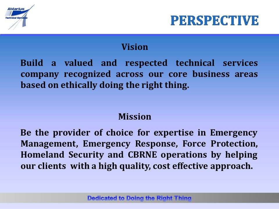 Vision Build a valued and respected technical services company recognized across our core business areas based on ethically doing the right thing. Mis