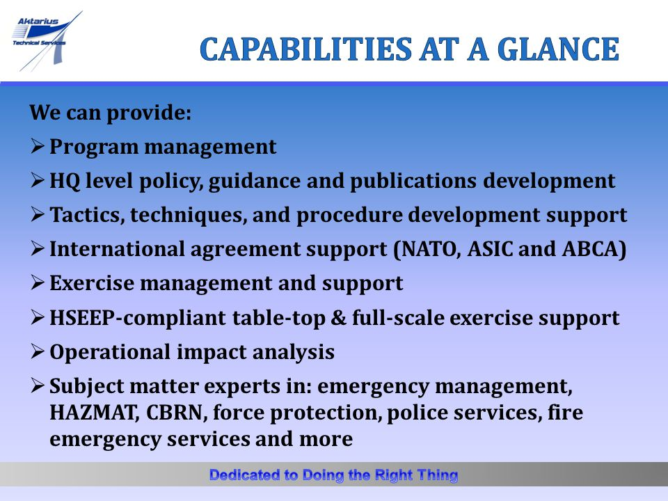 We can provide:  Program management  HQ level policy, guidance and publications development  Tactics, techniques, and procedure development support