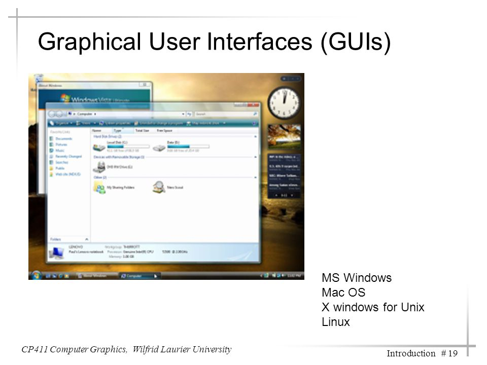 CP411 Computer Graphics, Wilfrid Laurier University Introduction # 19 Graphical User Interfaces (GUIs) MS Windows Mac OS X windows for Unix Linux