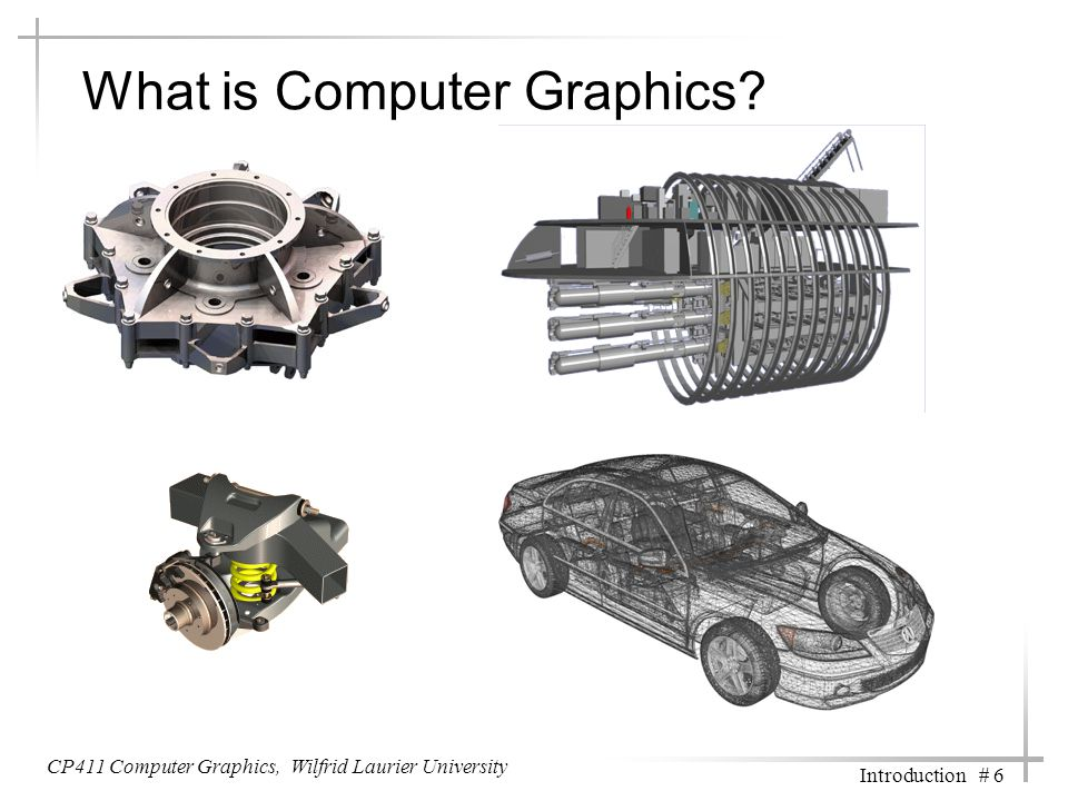 CP411 Computer Graphics, Wilfrid Laurier University Introduction # 6 What is Computer Graphics