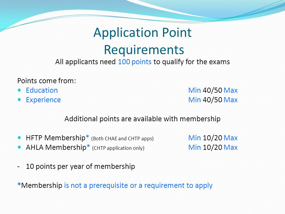 Application Point Requirements All applicants need 100 points to qualify for the exams Points come from: EducationMin 40/50 Max ExperienceMin 40/50 Ma