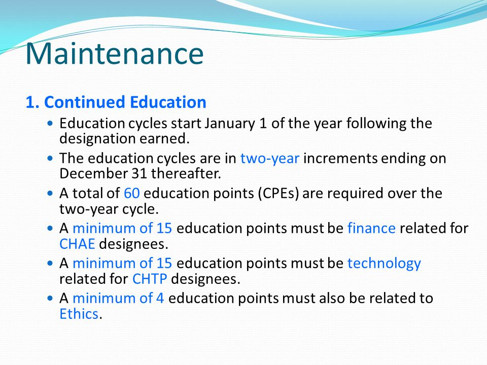 Maintenance 1. Continued Education Education cycles start January 1 of the year following the designation earned. The education cycles are in two-year