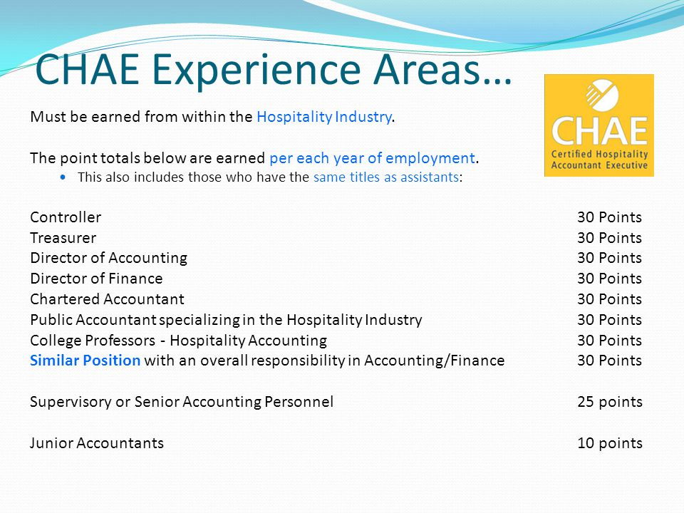 CHAE Experience Areas… Must be earned from within the Hospitality Industry. The point totals below are earned per each year of employment. This also i