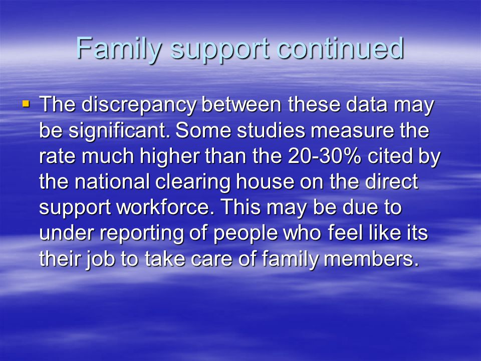 Family support continued  The discrepancy between these data may be significant.