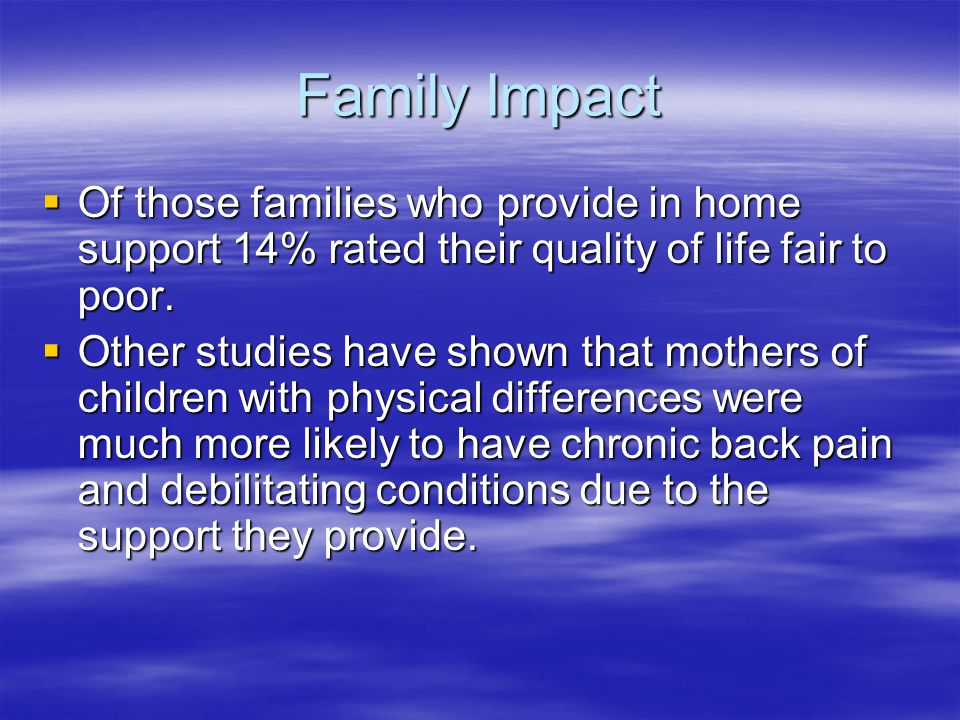 Family Impact  Of those families who provide in home support 14% rated their quality of life fair to poor.
