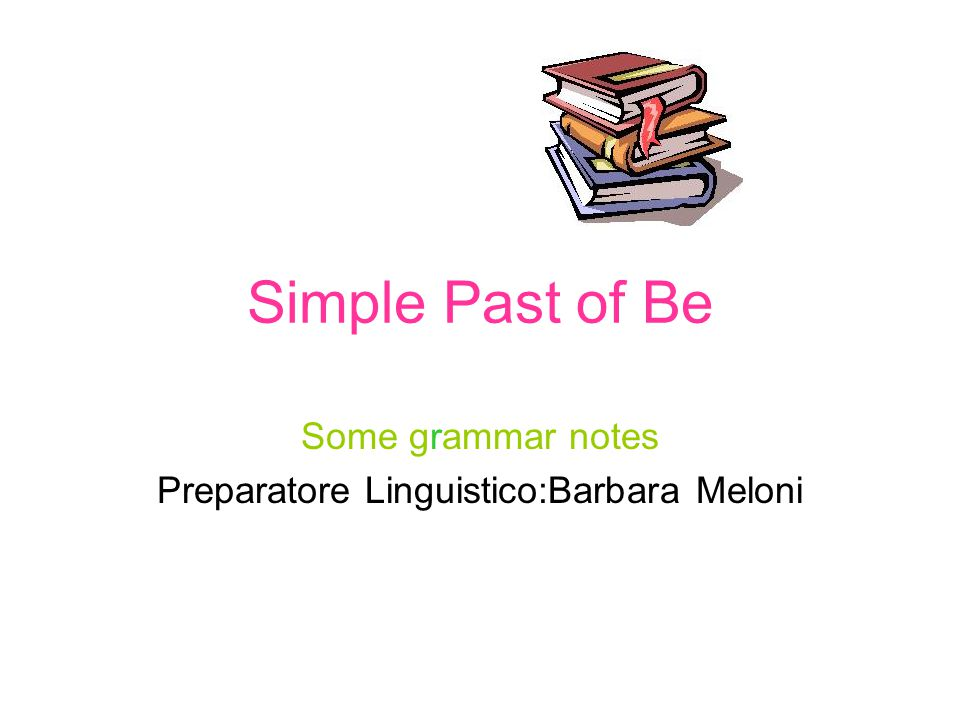 Simple Past of Be The past form of be is completely irregular: Affirmative Form: I was you were he was, she was, it was we were you were they were Ex: They were friends