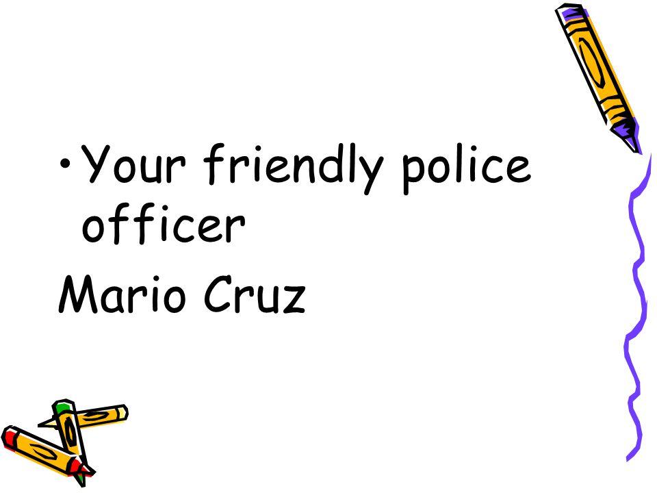 Your friendly police officer Mario Cruz