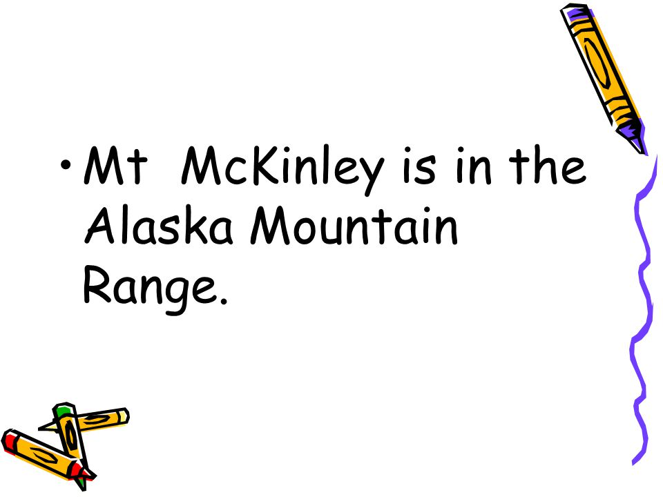 Mt McKinley is in the Alaska Mountain Range.