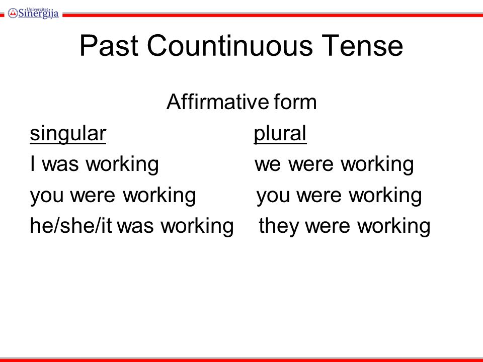 Past Countinuous Tense Affirmative form singular plural I was working we were working you were working he/she/it was working they were working