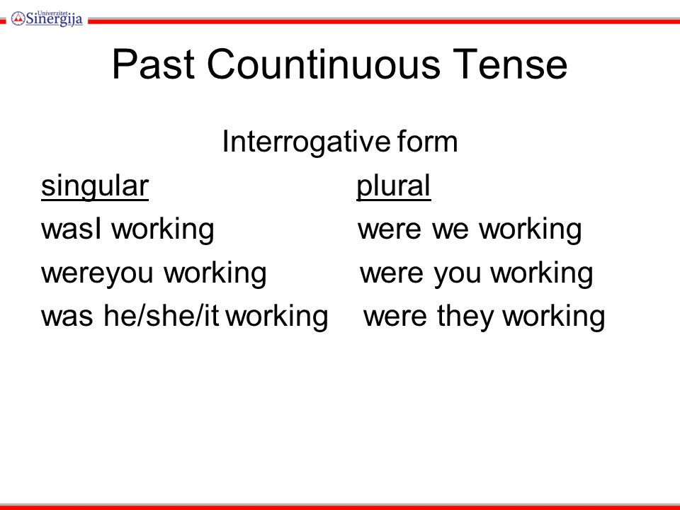 Past Countinuous Tense Interrogative form singular plural wasI working were we working wereyou working were you working was he/she/it working were the