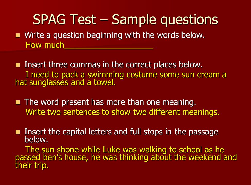 SPAG Test – Sample questions Write a question beginning with the words below.