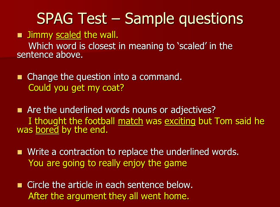 SPAG Test – Sample questions Jimmy scaled the wall.